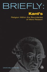 Kant's Religion Within the Boundaries of Mere Reason, Daniel David Mills