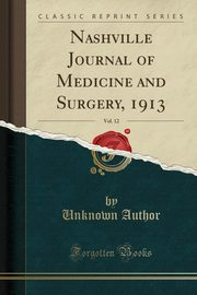 Nashville Journal of Medicine and Surgery, 1913, Vol. 12 (Classic Reprint), Author Unknown