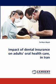 Impact of dental insurance on adults' oral health care, in Iran, Bayat Fariborz