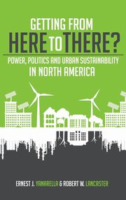 Getting from Here to There? Power, Politics and Urban Sustainability in North America, Yanarella Ernest J.