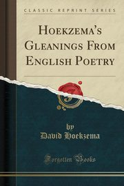 Hoekzema's Gleanings From English Poetry (Classic Reprint), Hoekzema David