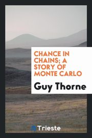 Chance in chains; a story of Monte Carlo, Thorne Guy