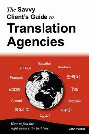 ksiazka tytuł: The Savvy Client's Guide to Translation Agencies autor: Yunker John