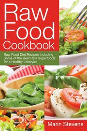 Raw Food Cookbook, Stevens Marin