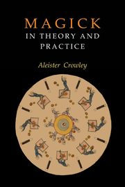 Magick in Theory and Practice, Crowley Aleister