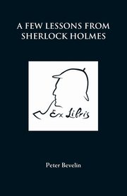 A Few Lessons from Sherlock Holmes, Bevelin Peter