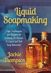 Liquid Soapmaking, Thompson Jackie