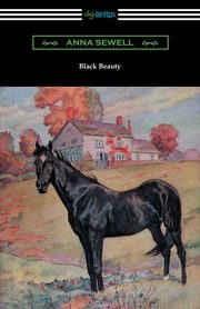 Black Beauty (Illustrated by Robert L. Dickey), Sewell Anna
