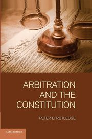 Arbitration and the Constitution, Rutledge Peter B.