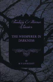 The Whisperer in Darkness (Fantasy and Horror Classics), Lovecraft H. P.