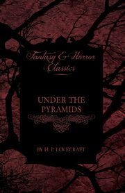 Under the Pyramids (Fantasy and Horror Classics), Lovecraft H. P.