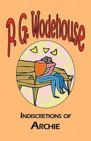 Indiscretions of Archie, Wodehouse P. G.
