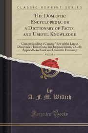 ksiazka tytuł: The Domestic Encyclopedia, or a Dictionary of Facts, and Useful Knowledge, Vol. 2 of 4 autor: Willich A. F. M.