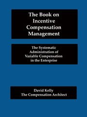 The Book on Incentive Compensation Management, Kelly David