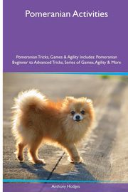 Pomeranian  Activities Pomeranian Tricks, Games & Agility. Includes, Hodges Anthony
