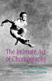 The Intimate Act of Choreography, Blom Lynne Anne