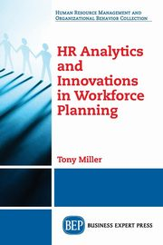 HR Analytics and Innovations in Workforce Planning, Miller Tony