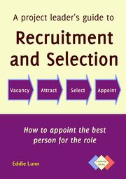 A project leader's guide to recruitment and selection, Lunn Eddie