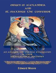Origen of Alexandria and St. Maximus the Confessor, Moore Edward
