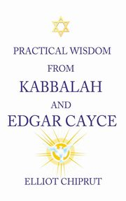ksiazka tytuł: Practical Wisdom from Kabbalah and Edgar Cayce autor: Chiprut Elliot -.