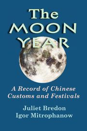 The Moon Year - A Record of Chinese Customs and Festivals, Bredon Juliet
