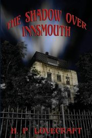 The Shadow over Innsmouth, Lovecraft H. P.
