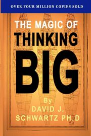 ksiazka tytuł: The Magic of Thinking Big autor: Shwartz David J.