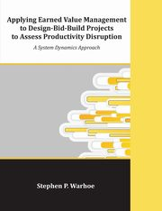 Applying Earned Value Management to Design-Bid-Build Projects to Assess Productivity Disruption, Warhoe Stephen P.