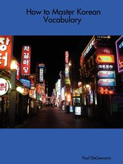 How to Master Korean Vocabulary, DeGennaro Paul