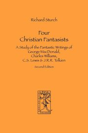 ksiazka tytuł: Four Christian Fantasists. A Study of the Fantastic Writings of George MacDonald, Charles Williams, C.S. Lewis & J.R.R. Tolkien autor: Sturch Richard
