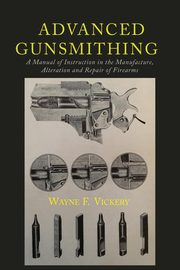 Advanced Gunsmithing, Vickery Wayne F.