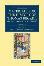 Materials for the History of Thomas Becket, Archbishop of Canterbury (Canonized by Pope Alexander III, Ad 1173) - Volume 5,