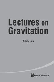 Lectures on Gravitation, Das Ashok