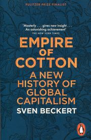 Empire of Cotton A New History of Global Capitalism, Beckert Sven