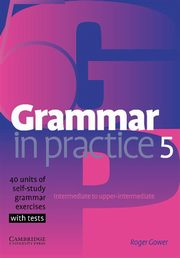 Grammar in Practice 5 Intermediate to upper-intermediate, Gower Roger