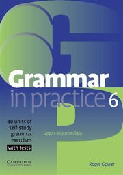 Grammar in Practice 6 Upper-intermediate, Gower Roger