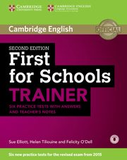 First for Schools Trainer Six Practice Tests with answers, Elliot Sue, Yiliouine Helen, O'Dell Felicity