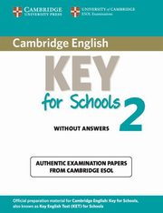 ksiazka tytuł: Cambridge English Key for Schools 2 Authentic examination papers without answers autor: