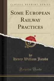Some European Railway Practices (Classic Reprint), Jacobs Henry William