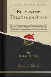 Elementary Treatise on Steam, Otway Robert