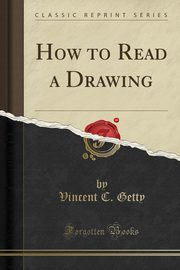 How to Read a Drawing (Classic Reprint), Getty Vincent C.