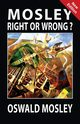 Mosley - Right or Wrong?, Mosley Oswald