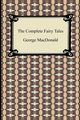 The Complete Fairy Tales, MacDonald George
