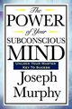 The Power of Your Subconscious Mind, Murphy Joseph