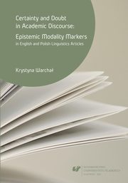 Certainty and doubt in academic discourse: Epistemic modality markers in English and Polish linguistics articles - 01 Academic discourse and its rhetoric, Krystyna Warchał