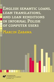 English semantic loans, loan translations, and loan renditions in informal Polish of computer users - 05 The analysis of semantic loans and loan translations found  in the corpus , Marcin Zabawa