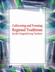 Cultivating and Forming Regional Traditions by the Visegrad Group Teachers - 14 Cultivation of regional traditions by members of child folklore song and dance ensembles,